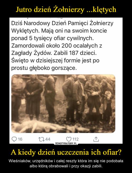 Jutro dzień Żołnierzy ...klętych A kiedy dzień uczczenia ich ofiar?