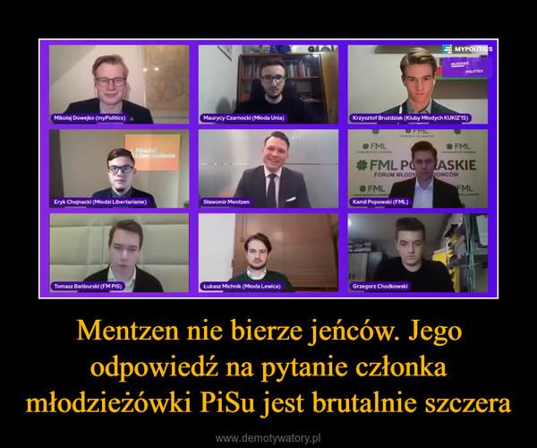 Mentzen nie bierze jeńców. Jego odpowiedź na pytanie członka młodzieżówki PiSu jest brutalnie szczera –
