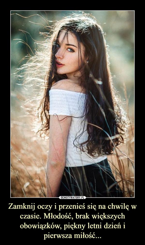 Zamknij oczy i przenieś się na chwilę w czasie. Młodość, brak większych obowiązków, piękny letni dzień i pierwsza miłość... –