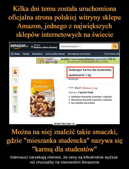 """Kilka dni temu została uruchomiona oficjalna strona polskiej witryny sklepu Amazon, jednego z największych sklepów internetowych na świecie Można na niej znaleźć takie smaczki, gdzie """"mieszanka studencka"""" nazywa się """"karmą dla studentów"""""""