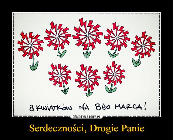 Serdeczności, Drogie Panie –  8 kwiatków na 8go marca!