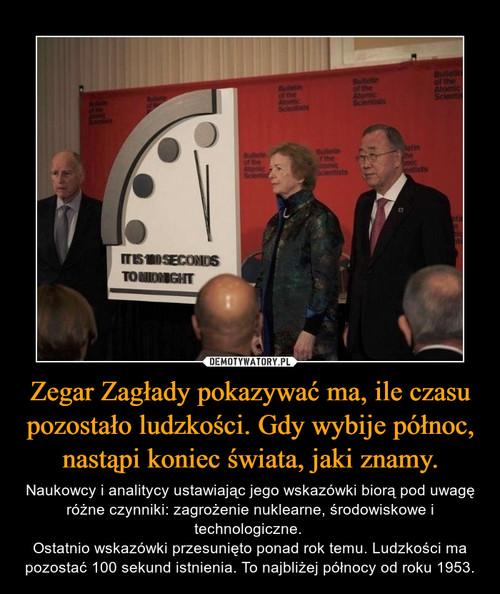Zegar Zagłady pokazywać ma, ile czasu pozostało ludzkości. Gdy wybije północ, nastąpi koniec świata, jaki znamy.