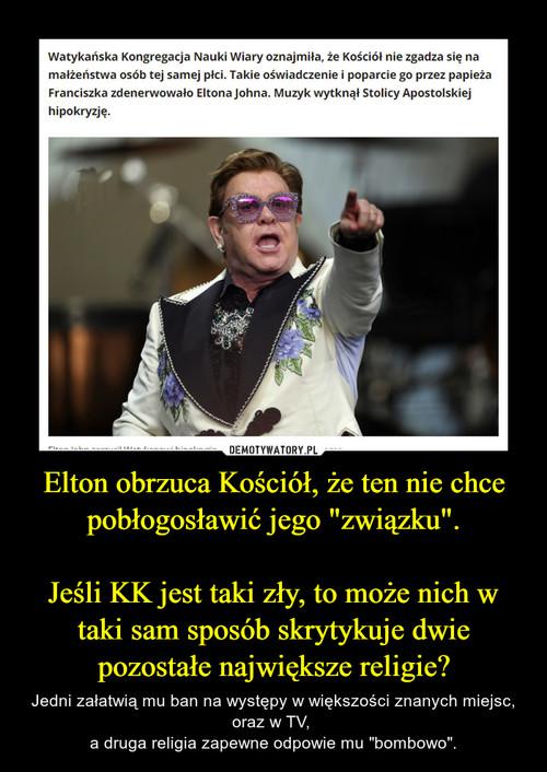 """Elton obrzuca Kościół, że ten nie chce pobłogosławić jego """"związku"""".  Jeśli KK jest taki zły, to może nich w taki sam sposób skrytykuje dwie pozostałe największe religie?"""