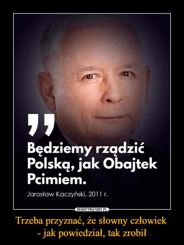 Trzeba przyznać, że słowny człowiek - jak powiedział, tak zrobił –  Będziemy rządzić Polską, jak Obajtek Pcimiem.
