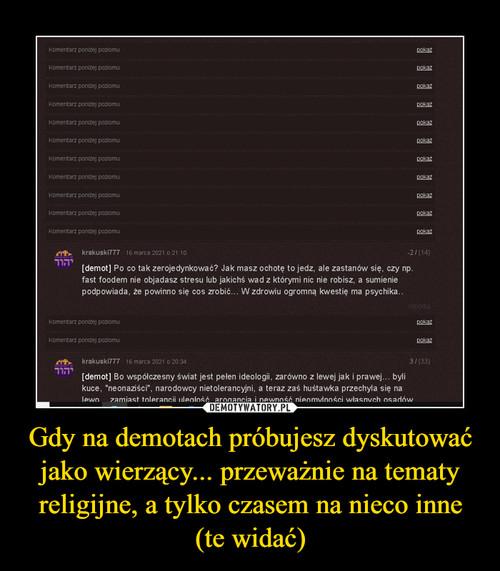 Gdy na demotach próbujesz dyskutować jako wierzący... przeważnie na tematy religijne, a tylko czasem na nieco inne (te widać)