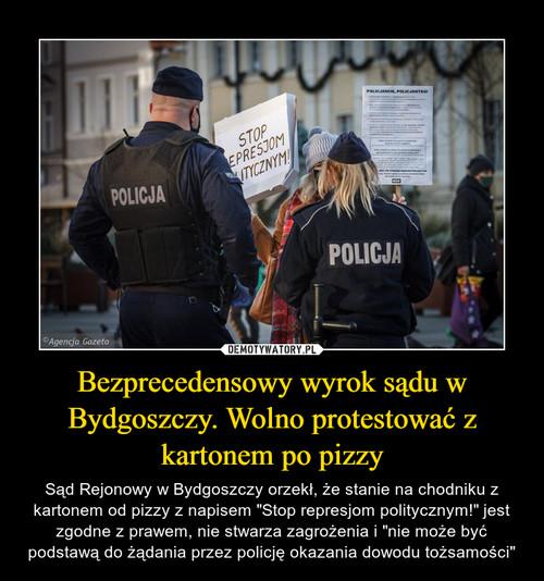 Bezprecedensowy wyrok sądu w Bydgoszczy. Wolno protestować z kartonem po pizzy