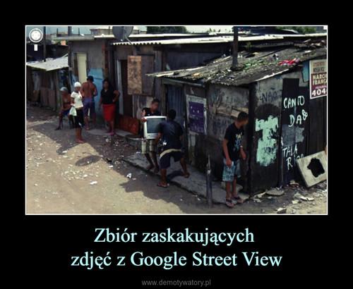 Zbiór zaskakujących  zdjęć z Google Street View