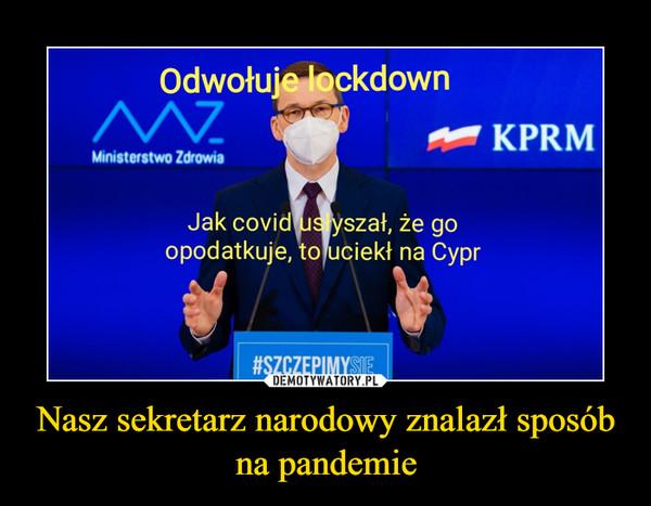 Nasz sekretarz narodowy znalazł sposób na pandemie –