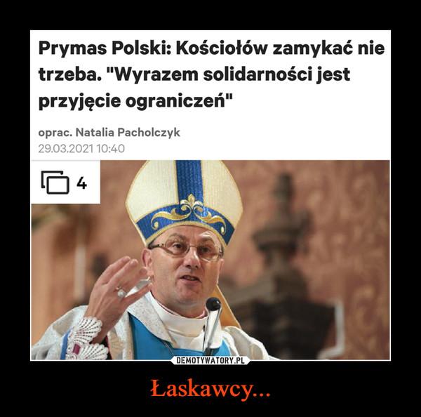 """Łaskawcy... –  Prymas Polski: Kościołów zamykać nie trzeba. """"Wyrazem solidarności jest przyjęcie ograniczeń"""" Wiadomosci Gazeta.pl · 1 godzinẹ temu"""