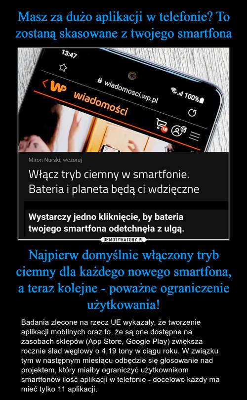 Masz za dużo aplikacji w telefonie? To zostaną skasowane z twojego smartfona Najpierw domyślnie włączony tryb ciemny dla każdego nowego smartfona, a teraz kolejne - poważne ograniczenie użytkowania!