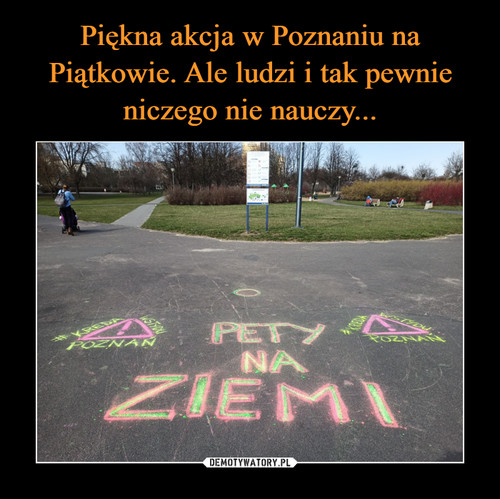 Piękna akcja w Poznaniu na Piątkowie. Ale ludzi i tak pewnie niczego nie nauczy...