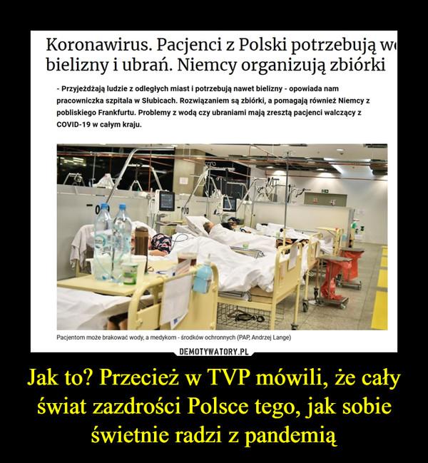 Jak to? Przecież w TVP mówili, że cały świat zazdrości Polsce tego, jak sobie świetnie radzi z pandemią –  Koronawirus. Pacjenci z Polski potrzebują wl bielizny i ubrań. Niemcy organizują zbiórki - Przyjeżdżają ludzie z odległych miast i potrzebują nawet bielizny - opowiada nam pracowniczka szpitala w Słubicach. Rozwiązaniem są zbiórki, a pomagają również Niemcy z pobliskiego Frankfurtu. Problemy z wodą czy ubraniami mają zresztą pacjenci walczący z COVID-19 w całym kraju. Pacjentom może brakować wody, a medykom - środków ochronnych (PAP Andrzej Lange)