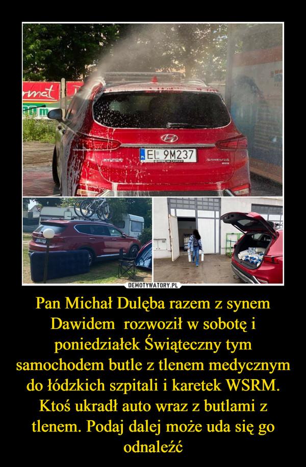 Pan Michał Dulęba razem z synem Dawidem  rozwoził w sobotę i poniedziałek Świąteczny tym samochodem butle z tlenem medycznym do łódzkich szpitali i karetek WSRM.Ktoś ukradł auto wraz z butlami z tlenem. Podaj dalej może uda się go odnaleźć –
