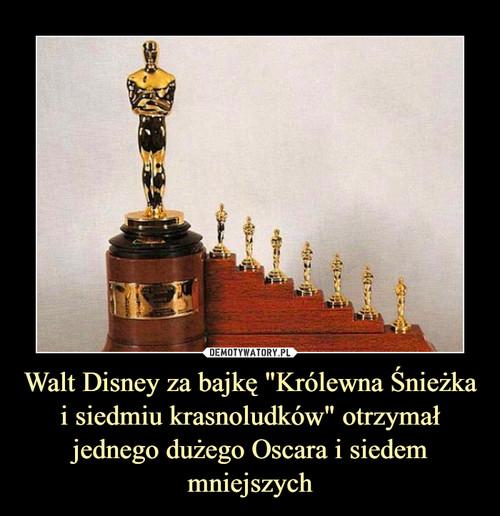 """Walt Disney za bajkę """"Królewna Śnieżka i siedmiu krasnoludków"""" otrzymał jednego dużego Oscara i siedem mniejszych"""