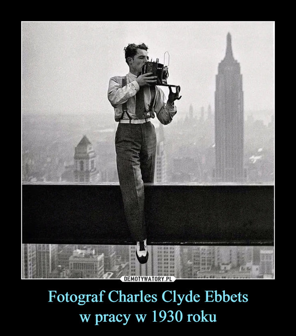 Fotograf Charles Clyde Ebbetsw pracy w 1930 roku –