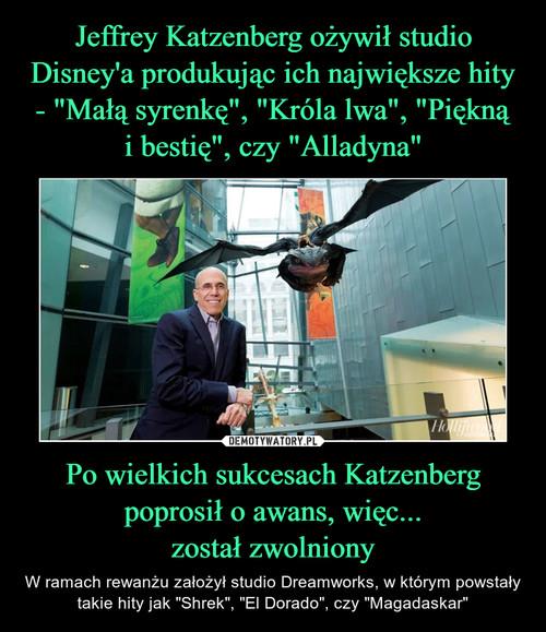 """Jeffrey Katzenberg ożywił studio Disney'a produkując ich największe hity - """"Małą syrenkę"""", """"Króla lwa"""", """"Piękną i bestię"""", czy """"Alladyna"""" Po wielkich sukcesach Katzenberg poprosił o awans, więc... został zwolniony"""