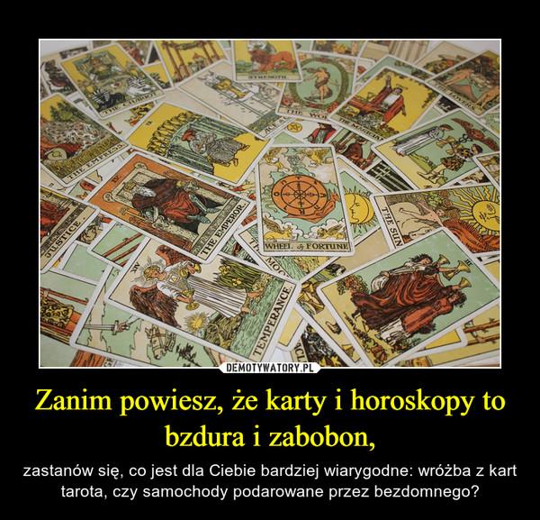 Zanim powiesz, że karty i horoskopy to bzdura i zabobon, – zastanów się, co jest dla Ciebie bardziej wiarygodne: wróżba z kart tarota, czy samochody podarowane przez bezdomnego?