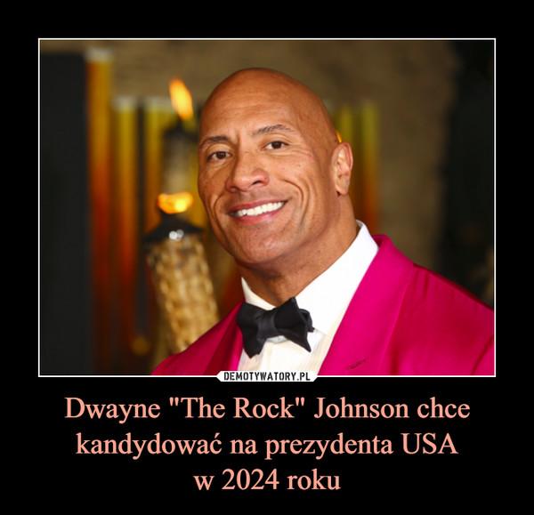 "Dwayne ""The Rock"" Johnson chce kandydować na prezydenta USAw 2024 roku –"