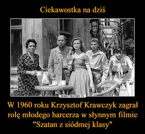 """Ciekawostka na dziś W 1960 roku Krzysztof Krawczyk zagrał rolę młodego harcerza w słynnym filmie """"Szatan z siódmej klasy"""""""