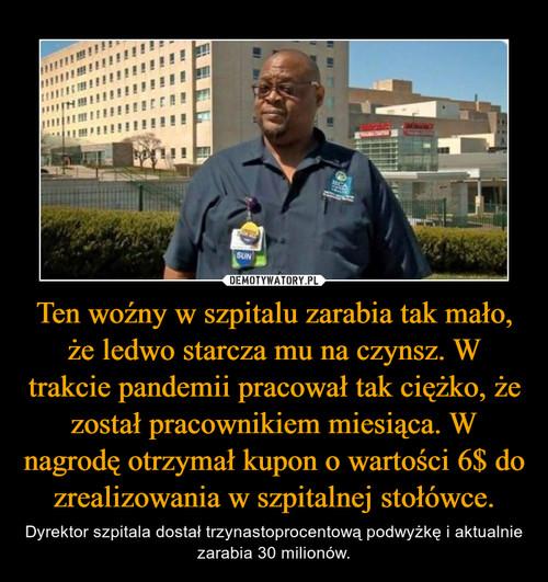 Ten woźny w szpitalu zarabia tak mało, że ledwo starcza mu na czynsz. W trakcie pandemii pracował tak ciężko, że został pracownikiem miesiąca. W nagrodę otrzymał kupon o wartości 6$ do zrealizowania w szpitalnej stołówce.