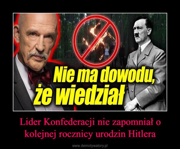 Lider Konfederacji nie zapomniał o kolejnej rocznicy urodzin Hitlera –