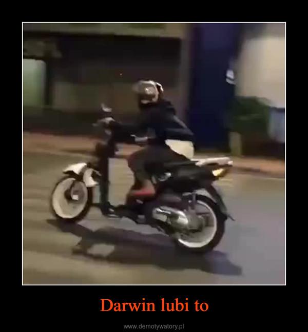 Darwin lubi to –