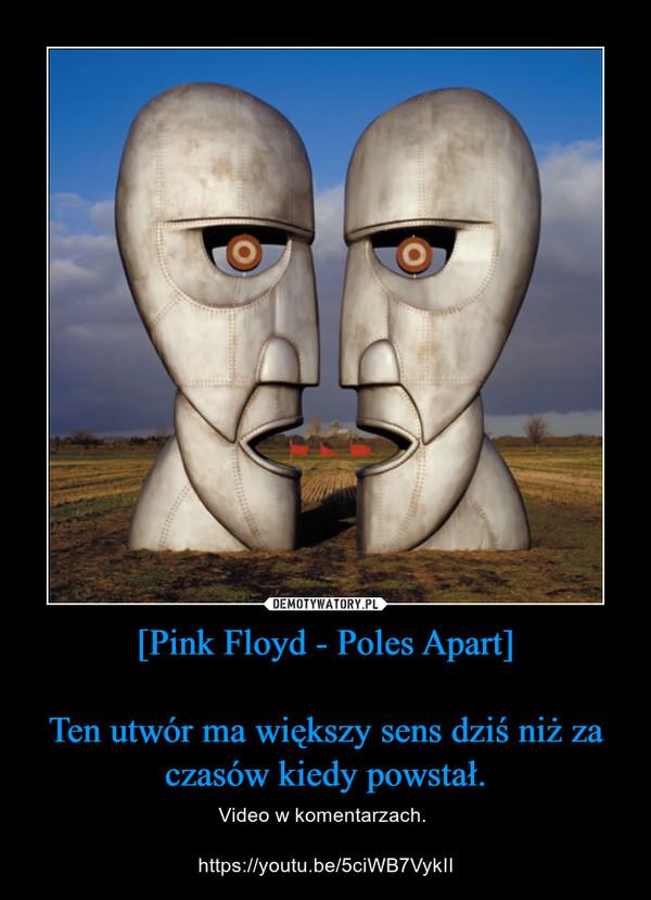 [Pink Floyd - Poles Apart]Ten utwór ma większy sens dziś niż za czasów kiedy powstał. – Video w komentarzach. https://youtu.be/5ciWB7VykII