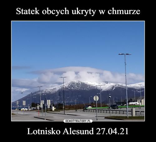 Statek obcych ukryty w chmurze Lotnisko Alesund 27.04.21