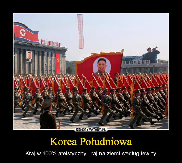 Korea Południowa – Kraj w 100% ateistyczny - raj na ziemi według lewicy