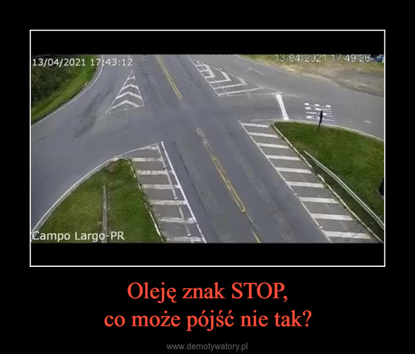 Oleję znak STOP,co może pójść nie tak? –