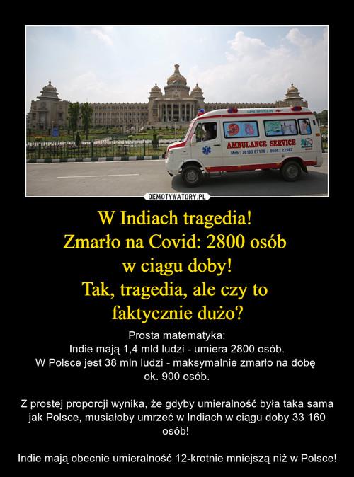 W Indiach tragedia!  Zmarło na Covid: 2800 osób  w ciągu doby! Tak, tragedia, ale czy to  faktycznie dużo?