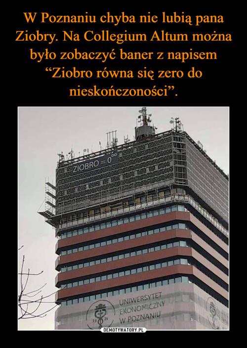 """W Poznaniu chyba nie lubią pana Ziobry. Na Collegium Altum można było zobaczyć baner z napisem """"Ziobro równa się zero do nieskończoności""""."""