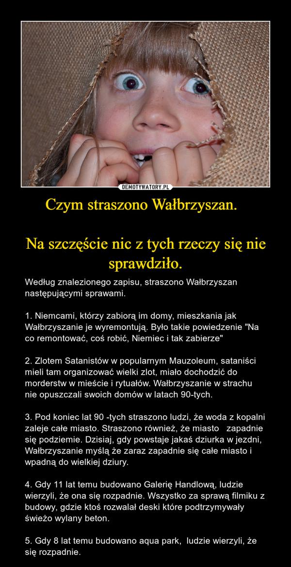 Czym straszono Wałbrzyszan.    Na szczęście nic z tych rzeczy się nie sprawdziło.