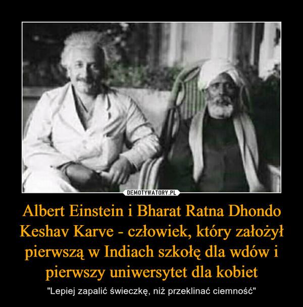 """Albert Einstein i Bharat Ratna Dhondo Keshav Karve - człowiek, który założył pierwszą w Indiach szkołę dla wdów i pierwszy uniwersytet dla kobiet – """"Lepiej zapalić świeczkę, niż przeklinać ciemność"""""""