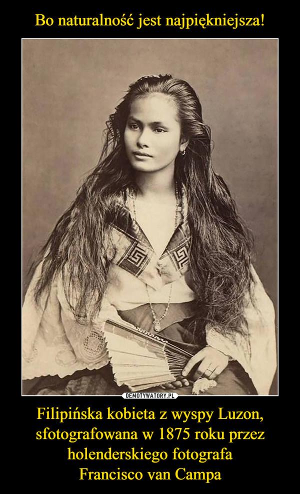Filipińska kobieta z wyspy Luzon, sfotografowana w 1875 roku przez holenderskiego fotografaFrancisco van Campa –