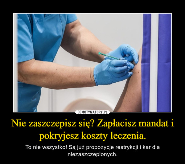 Nie zaszczepisz się? Zapłacisz mandat i pokryjesz koszty leczenia. – To nie wszystko! Są już propozycje restrykcji i kar dla niezaszczepionych.