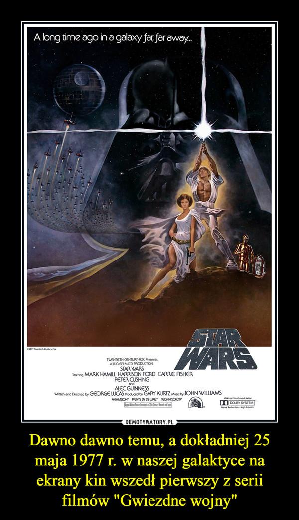 """Dawno dawno temu, a dokładniej 25 maja 1977 r. w naszej galaktyce na ekrany kin wszedł pierwszy z serii filmów """"Gwiezdne wojny"""" –"""