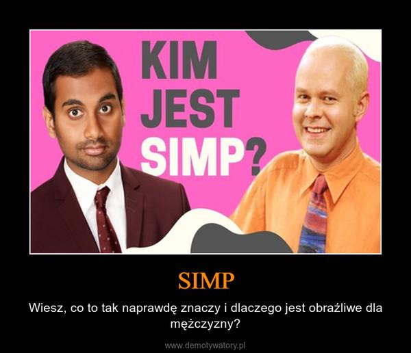 SIMP – Wiesz, co to tak naprawdę znaczy i dlaczego jest obraźliwe dla mężczyzny?
