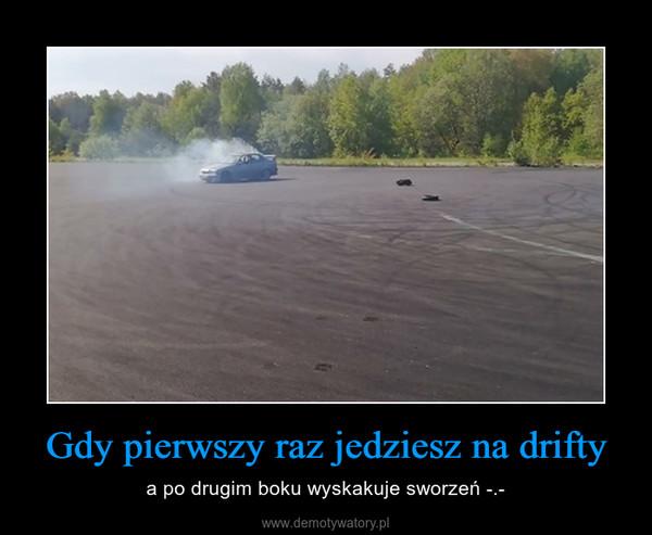 Gdy pierwszy raz jedziesz na drifty – a po drugim boku wyskakuje sworzeń -.-
