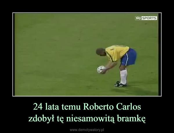 24 lata temu Roberto Carloszdobył tę niesamowitą bramkę –