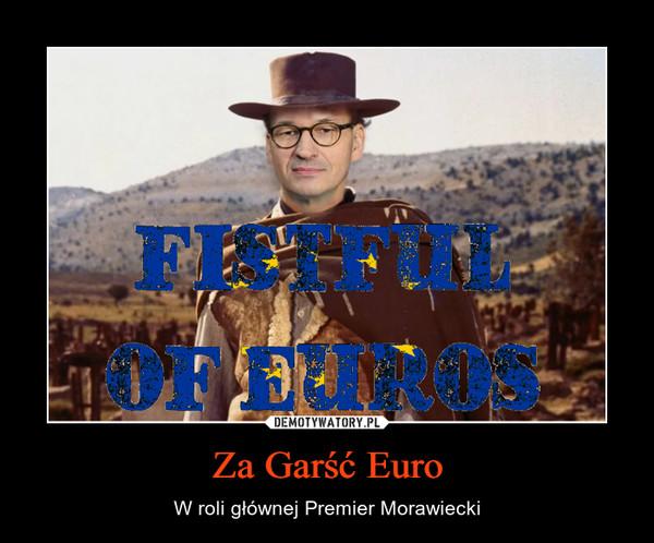 Za Garść Euro – W roli głównej Premier Morawiecki