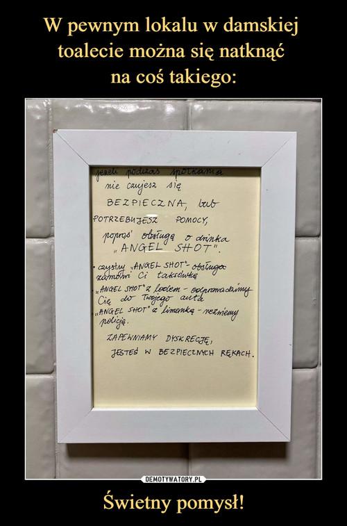 W pewnym lokalu w damskiej  toalecie można się natknąć  na coś takiego: Świetny pomysł!