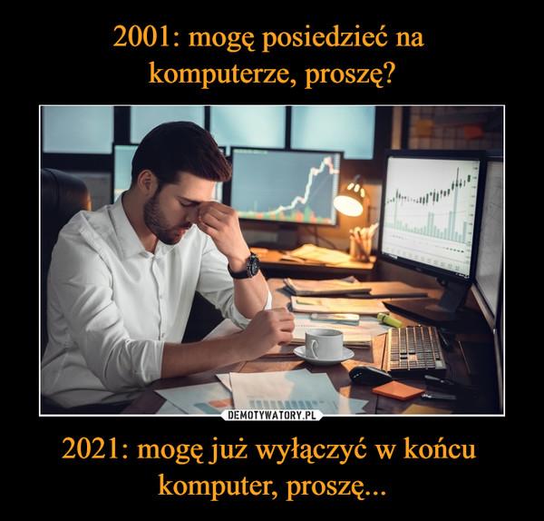 2021: mogę już wyłączyć w końcu komputer, proszę... –