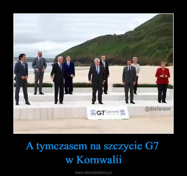 A tymczasem na szczycie G7 w Kornwalii –