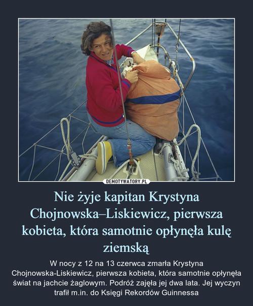 Nie żyje kapitan Krystyna Chojnowska–Liskiewicz, pierwsza kobieta, która samotnie opłynęła kulę ziemską