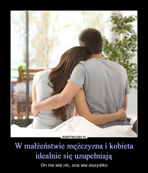 W małżeństwie mężczyzna i kobieta idealnie się uzupełniają