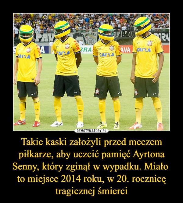 Takie kaski założyli przed meczem piłkarze, aby uczcić pamięć Ayrtona Senny, który zginął w wypadku. Miało  to miejsce 2014 roku, w 20. rocznicę tragicznej śmierci