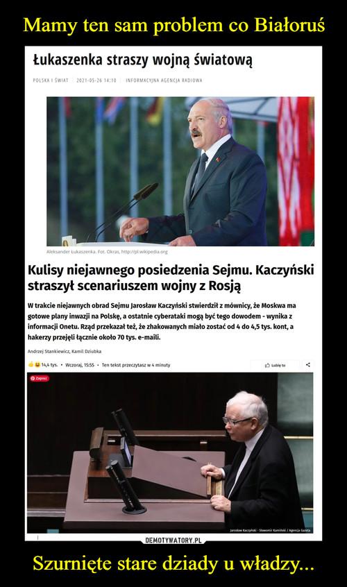 Mamy ten sam problem co Białoruś Szurnięte stare dziady u władzy...