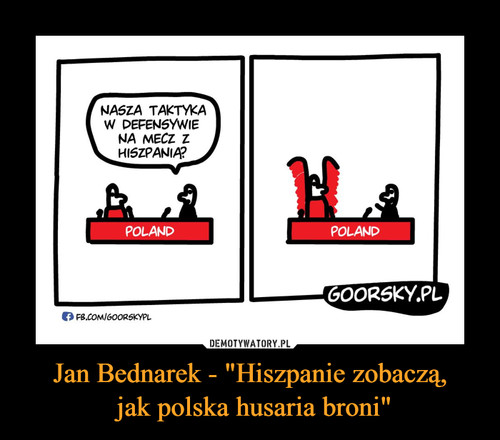 "Jan Bednarek - ""Hiszpanie zobaczą,  jak polska husaria broni"""