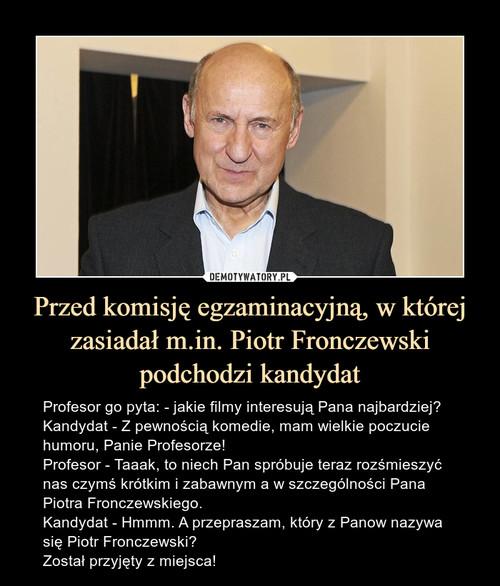 Przed komisję egzaminacyjną, w której zasiadał m.in. Piotr Fronczewski podchodzi kandydat